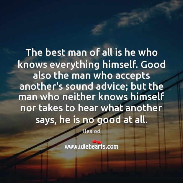 Image, The best man of all is he who knows everything himself. Good