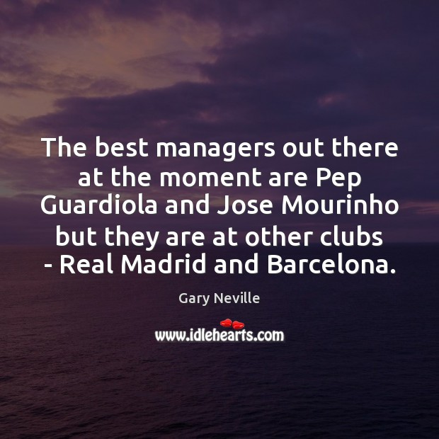 Image, The best managers out there at the moment are Pep Guardiola and