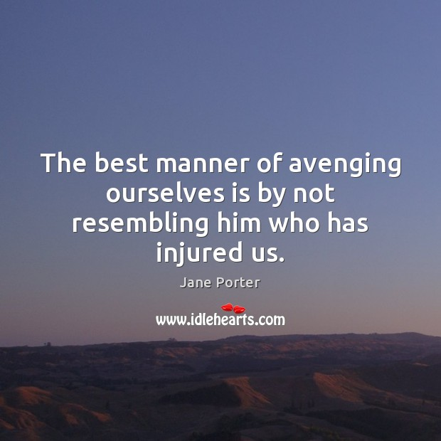 Image, The best manner of avenging ourselves is by not resembling him who has injured us.