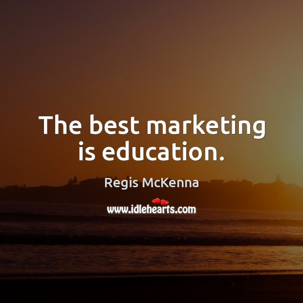 The best marketing is education. Image