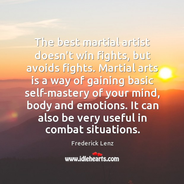 The best martial artist doesn't win fights, but avoids fights. Martial arts Image