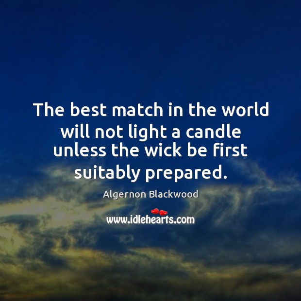 Image, The best match in the world will not light a candle unless