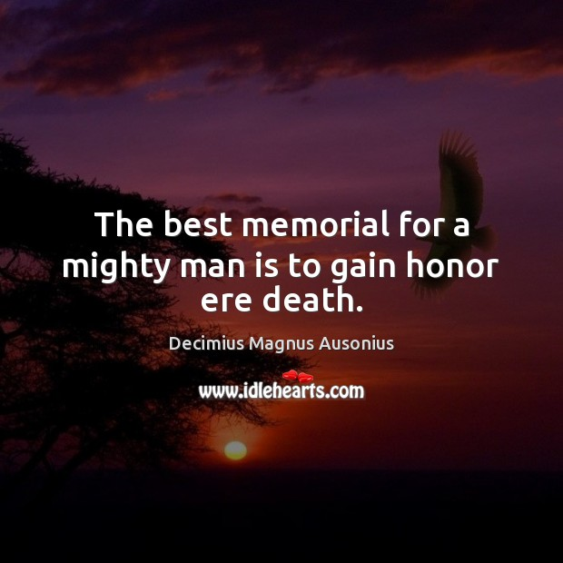 The best memorial for a mighty man is to gain honor ere death. Image