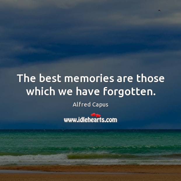 Image, The best memories are those which we have forgotten.