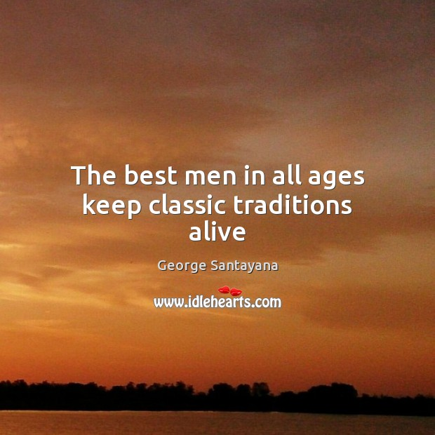 The best men in all ages keep classic traditions alive Image