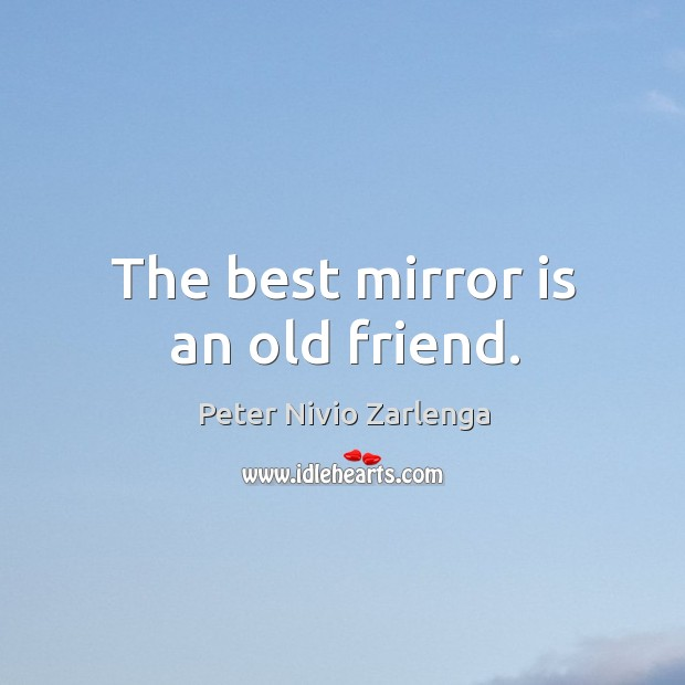 Image, The best mirror is an old friend.