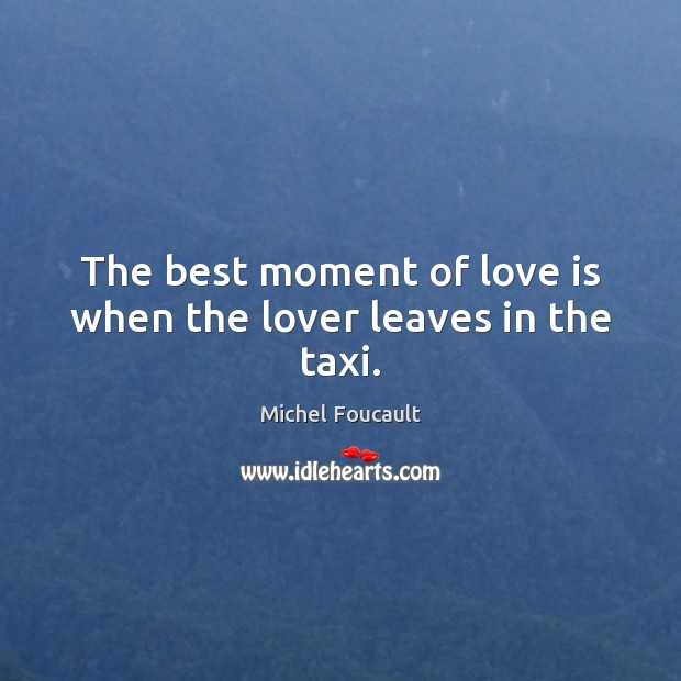 The best moment of love is when the lover leaves in the taxi. Image