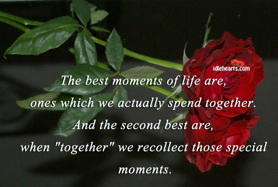 The Best Moments Of Life Are, Ones Which We…