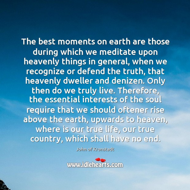 The best moments on earth are those during which we meditate upon John of Kronstadt Picture Quote