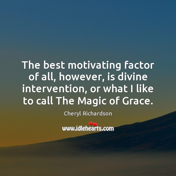 The best motivating factor of all, however, is divine intervention, or what Cheryl Richardson Picture Quote