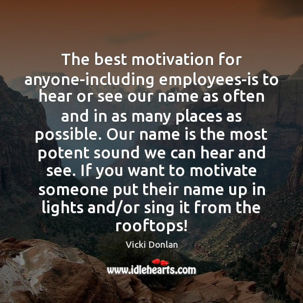 The best motivation for anyone-including employees-is to hear or see our name Image