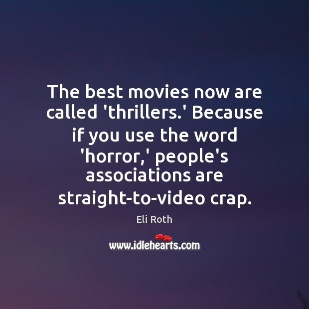 Image, The best movies now are called 'thrillers.' Because if you use