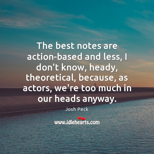 The best notes are action-based and less, I don't know, heady, theoretical, Image