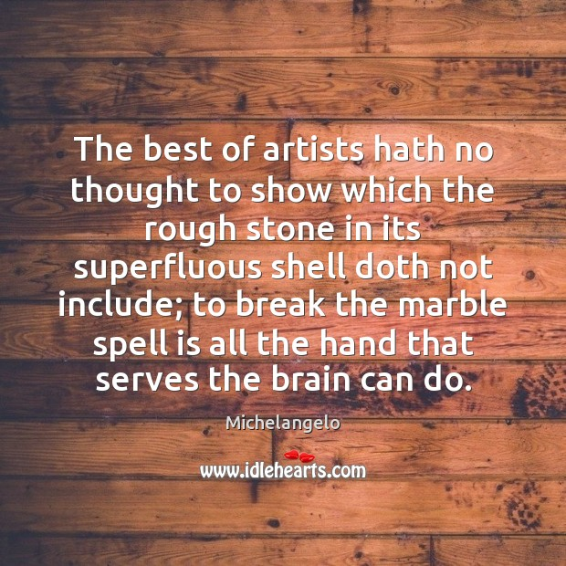 Image, The best of artists hath no thought to show which the rough
