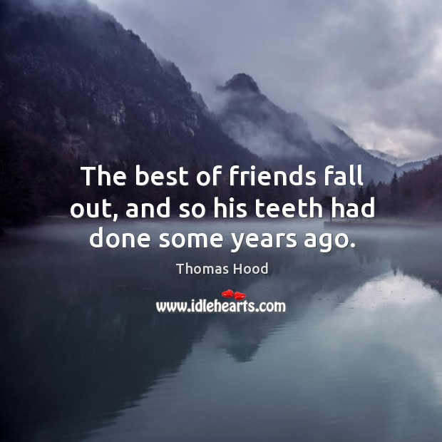 The best of friends fall out, and so his teeth had done some years ago. Image