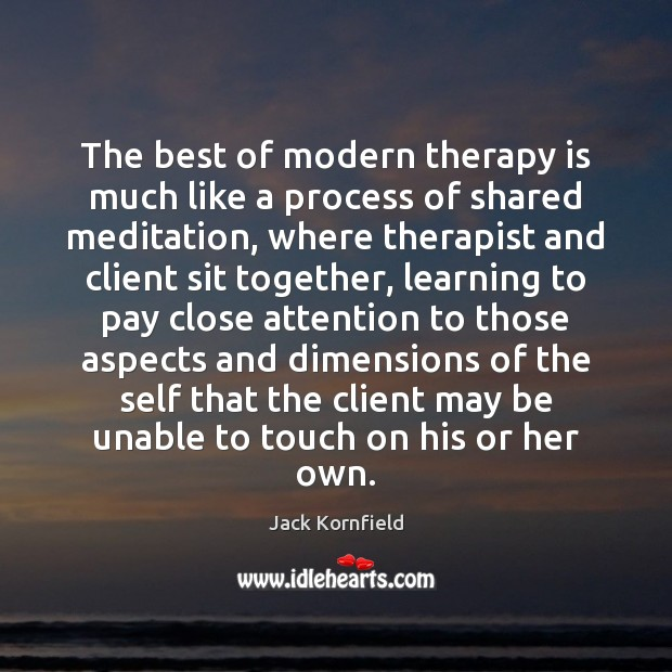 The best of modern therapy is much like a process of shared Jack Kornfield Picture Quote