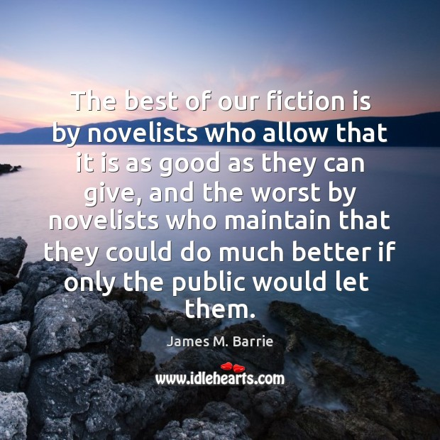 The best of our fiction is by novelists who allow that it James M. Barrie Picture Quote
