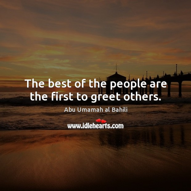 Image, The best of the people are the first to greet others.