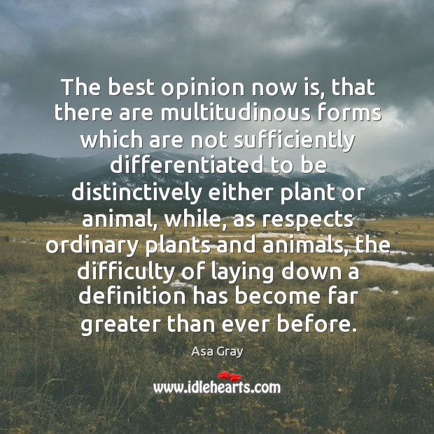 The best opinion now is, that there are multitudinous forms which are not sufficiently differentiated Image