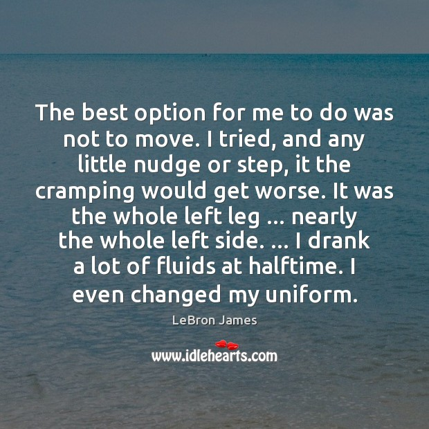 The best option for me to do was not to move. I LeBron James Picture Quote