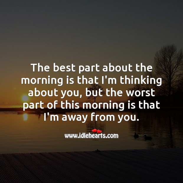 The best part about the morning is that I'm thinking about you. Missing You Quotes Image