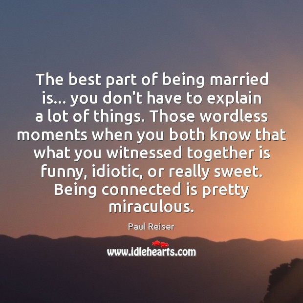 The best part of being married is… you don't have to explain Paul Reiser Picture Quote