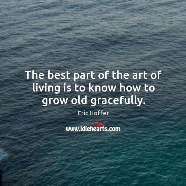 Image, The best part of the art of living is to know how to grow old gracefully.