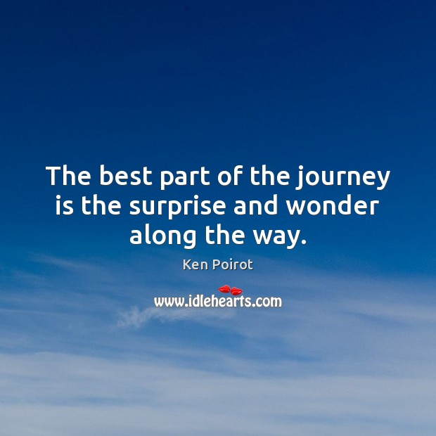 The best part of the journey is the surprise and wonder along the way. Image