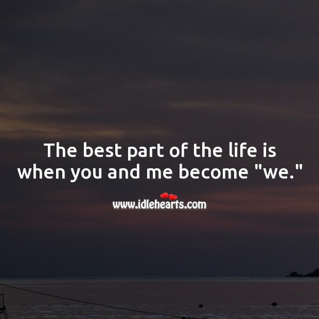 "The best part of the life is when you and me become ""we."" Wedding Quotes Image"