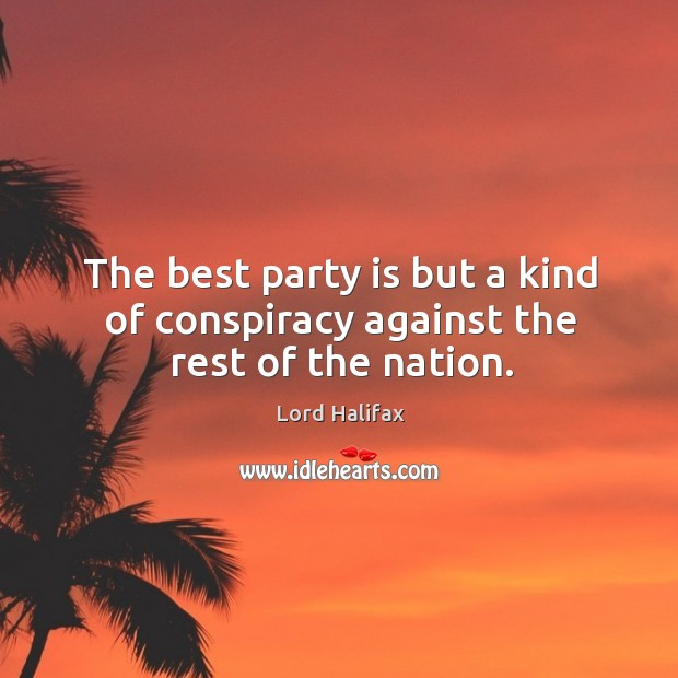 The best party is but a kind of conspiracy against the rest of the nation. Image