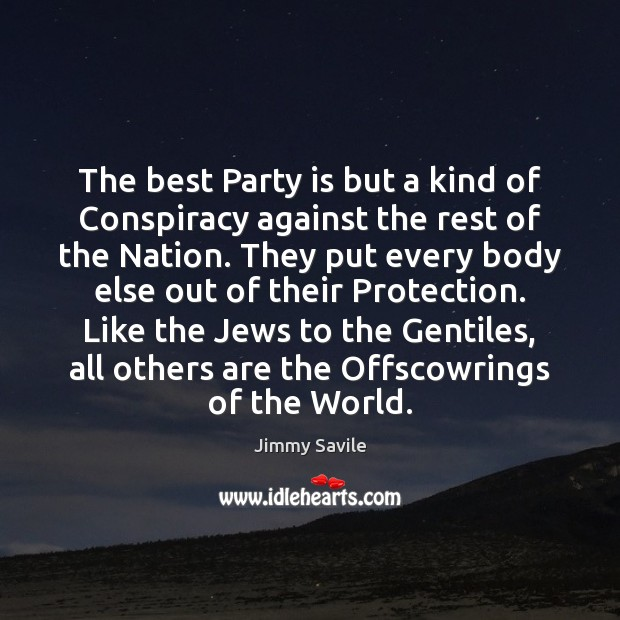 The best Party is but a kind of Conspiracy against the rest Image