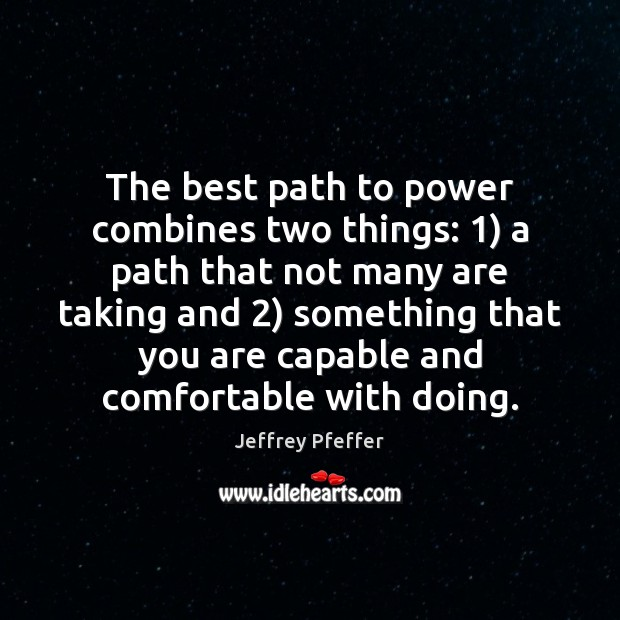 The best path to power combines two things: 1) a path that not Jeffrey Pfeffer Picture Quote