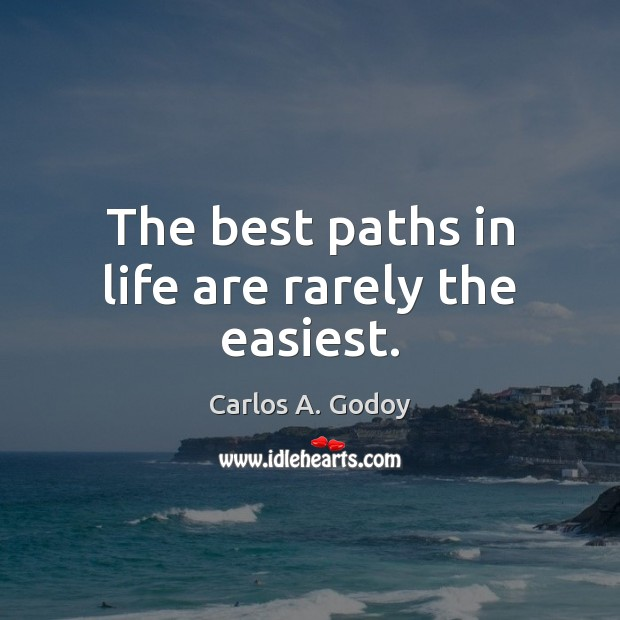 Image, The best paths in life are rarely the easiest.