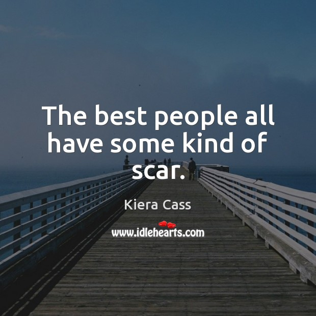The best people all have some kind of scar. Kiera Cass Picture Quote