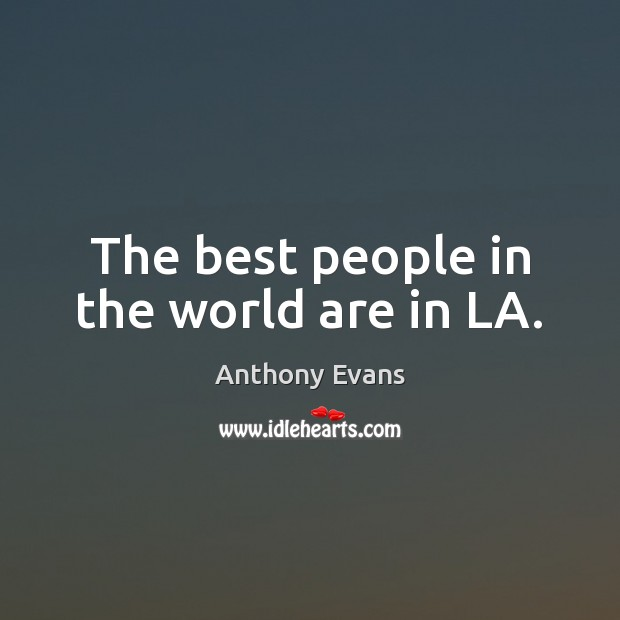Image, The best people in the world are in LA.