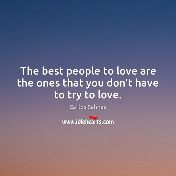 The best people to love are the ones that you don't have to try to love. Image