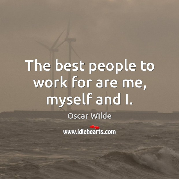 Image, The best people to work for are me, myself and I.