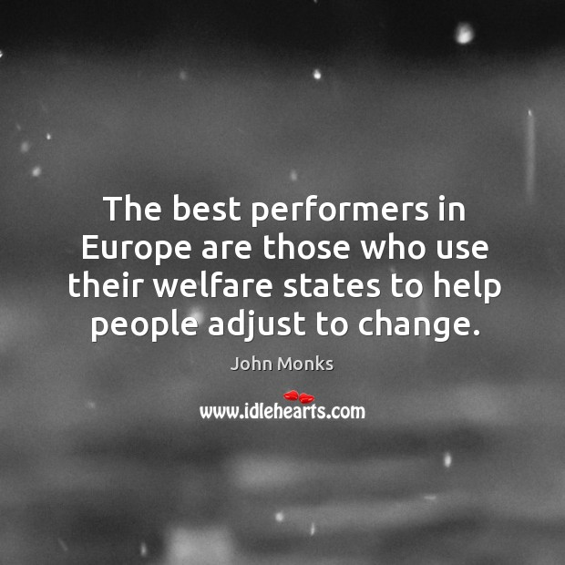 The best performers in europe are those who use their welfare states to help people adjust to change. Image