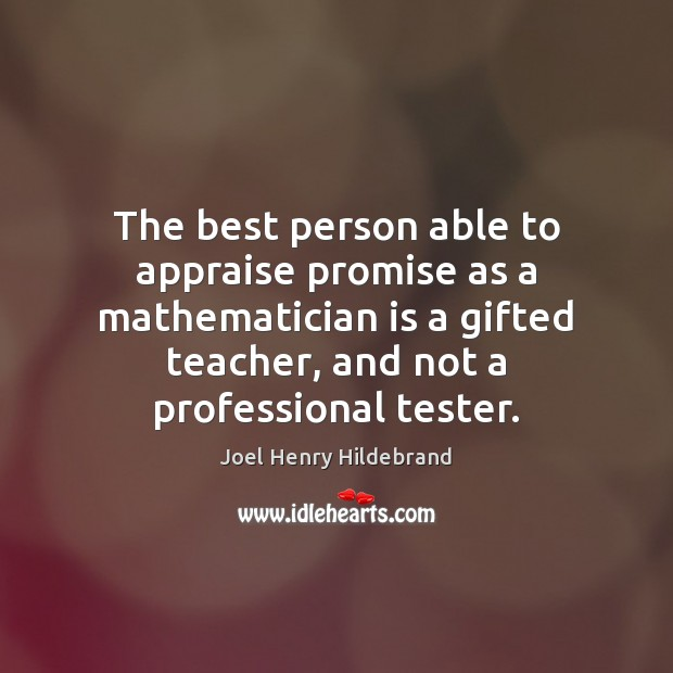 Image, The best person able to appraise promise as a mathematician is a