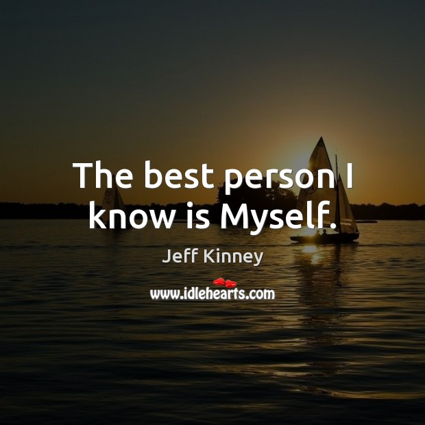 The best person I know is Myself. Image