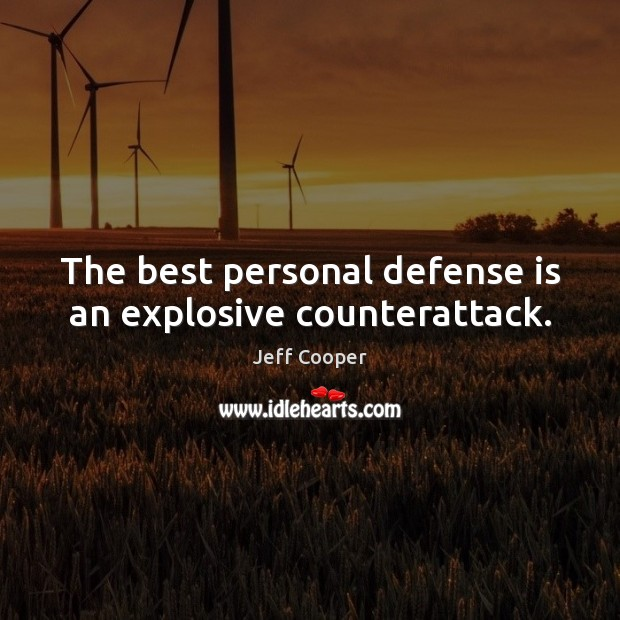 The best personal defense is an explosive counterattack. Jeff Cooper Picture Quote