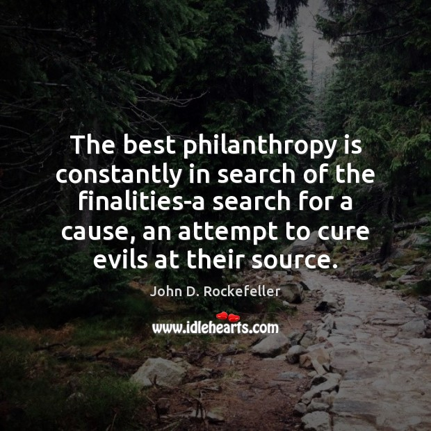 Image, The best philanthropy is constantly in search of the finalities-a search for