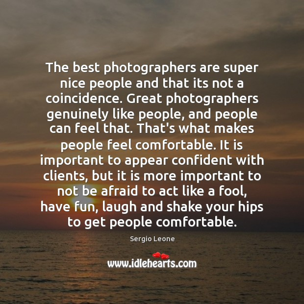 The best photographers are super nice people and that its not a Image