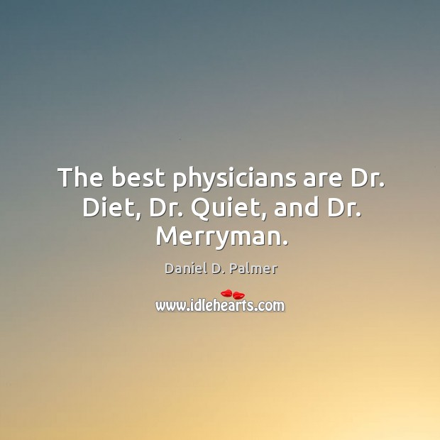 Image, The best physicians are dr. Diet, dr. Quiet, and dr. Merryman.