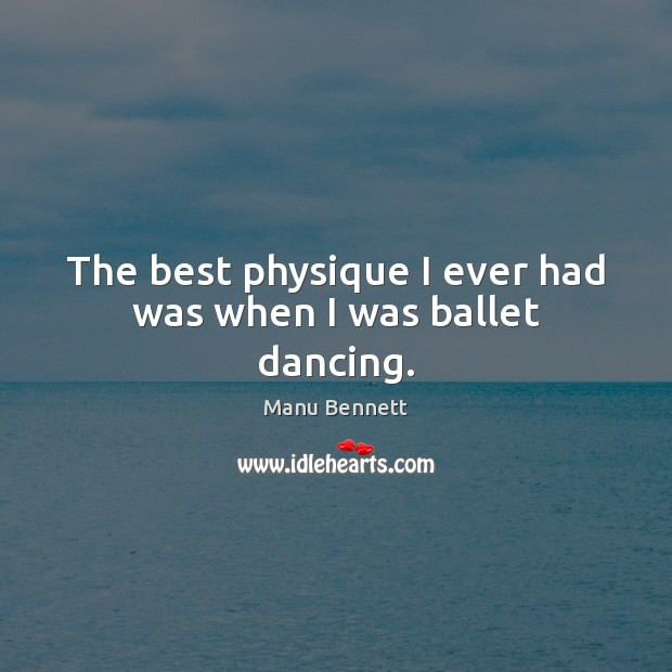 Image, The best physique I ever had was when I was ballet dancing.