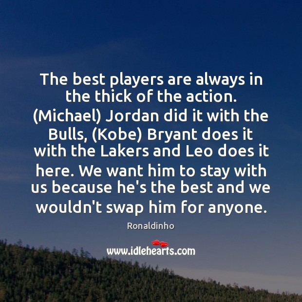 The best players are always in the thick of the action. (Michael) Image