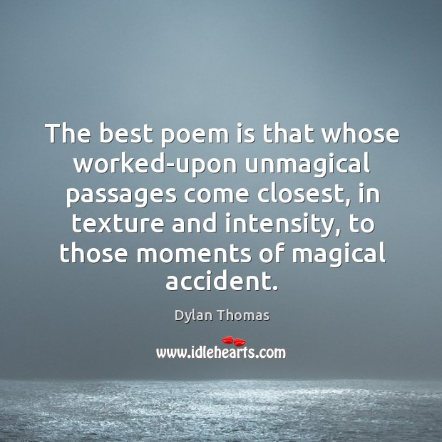 Image, The best poem is that whose worked-upon unmagical passages come closest, in