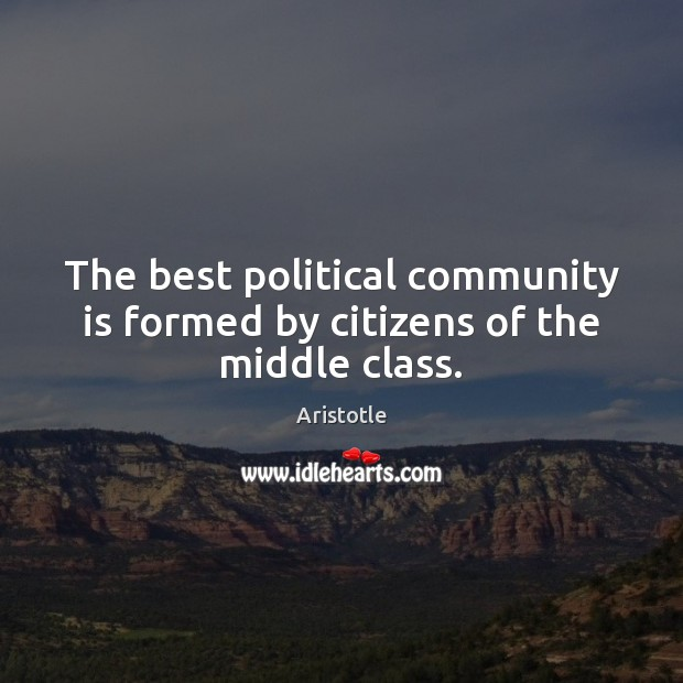 The best political community is formed by citizens of the middle class. Image