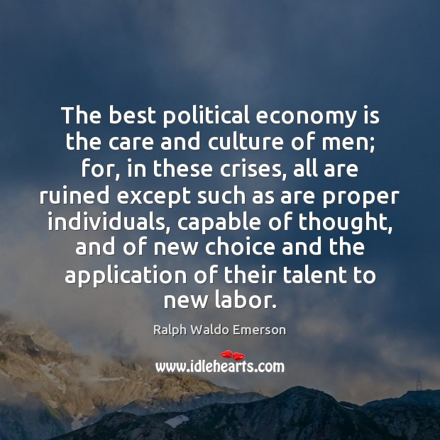 Image, The best political economy is the care and culture of men; for,