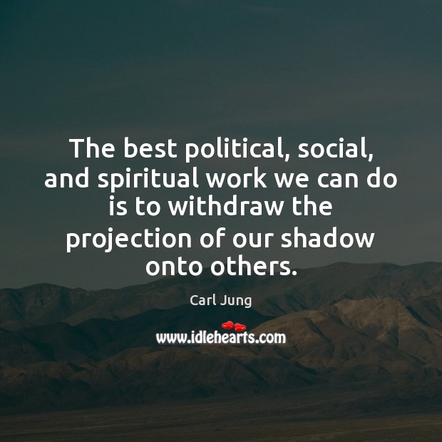 Image, The best political, social, and spiritual work we can do is to